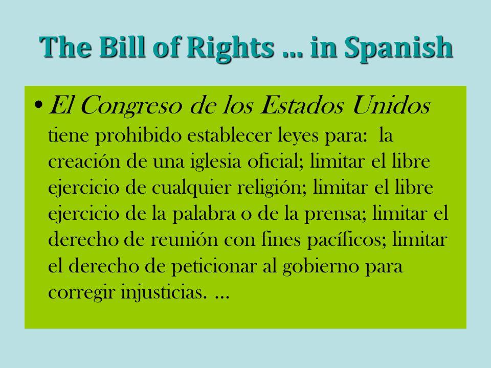 The Bill of Rights … in Spanish El Congreso de los Estados Unidos tiene prohibido establecer leyes para: la creación de una iglesia oficial; limitar e