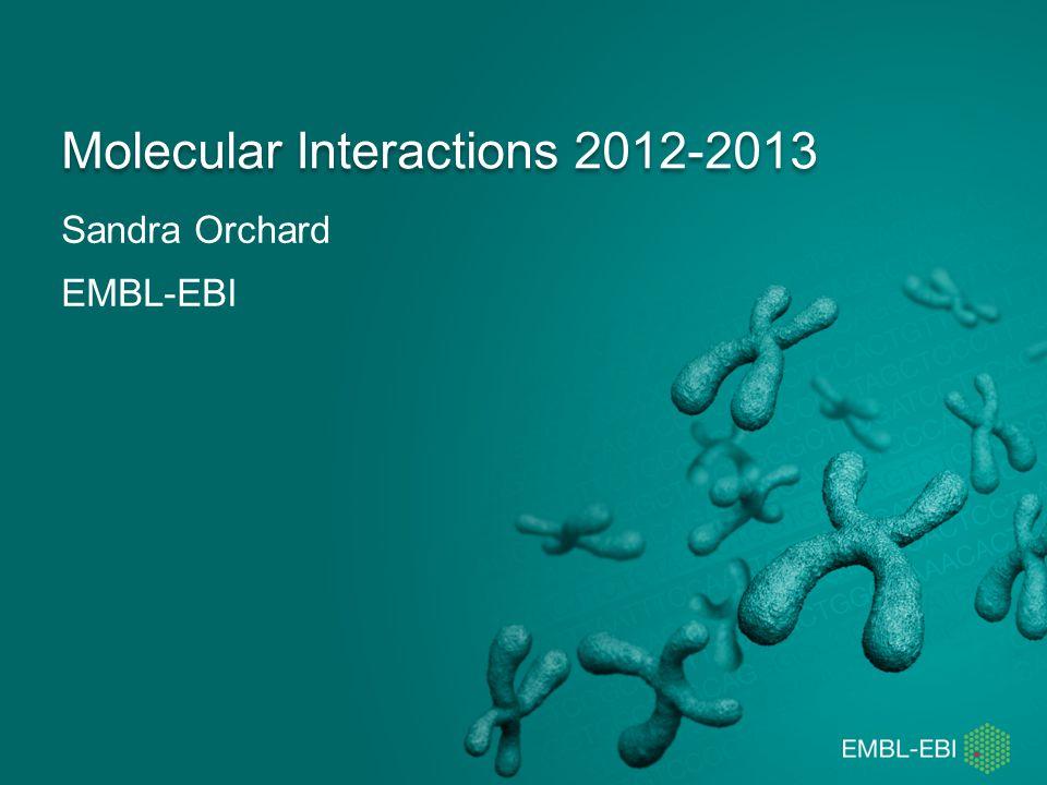Sandra Orchard EMBL-EBI Molecular Interactions 2012-2013