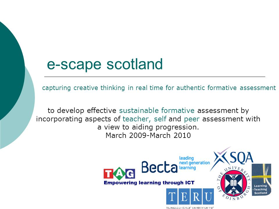 e-scape scotland to develop effective sustainable formative assessment by incorporating aspects of teacher, self and peer assessment with a view to aiding progression.