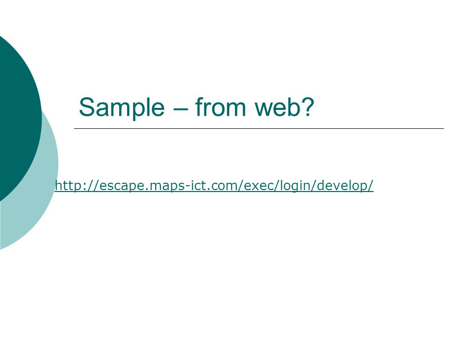 Sample – from web? http://escape.maps-ict.com/exec/login/develop/