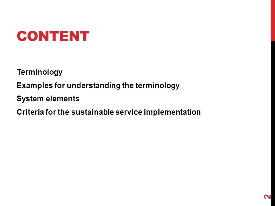 CONTENT Terminology Examples for understanding the terminology System elements Criteria for the sustainable service implementation 2