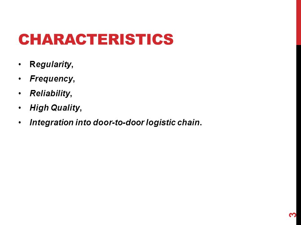 CHARACTERISTICS Regularity, Frequency, Reliability, High Quality, Integration into door-to-door logistic chain.