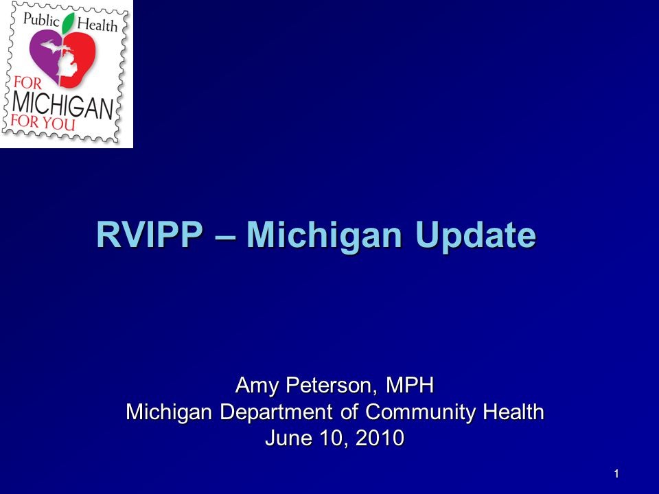 1 RVIPP – Michigan Update Amy Peterson, MPH Michigan Department of Community Health June 10, 2010