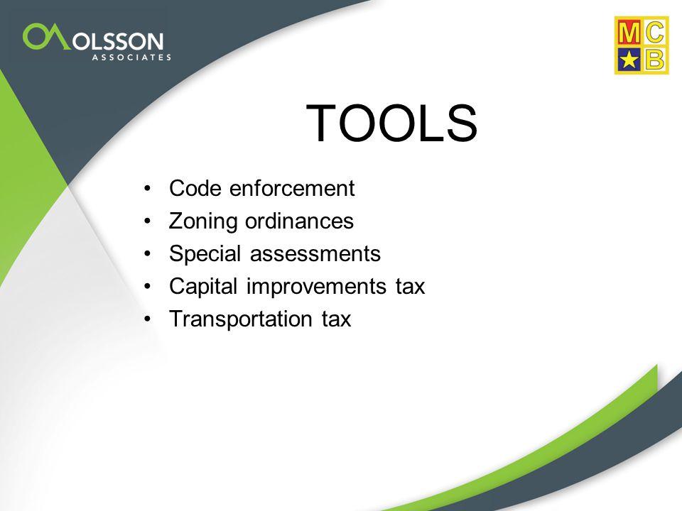 TOOLS Code enforcement Zoning ordinances Special assessments Capital improvements tax Transportation tax