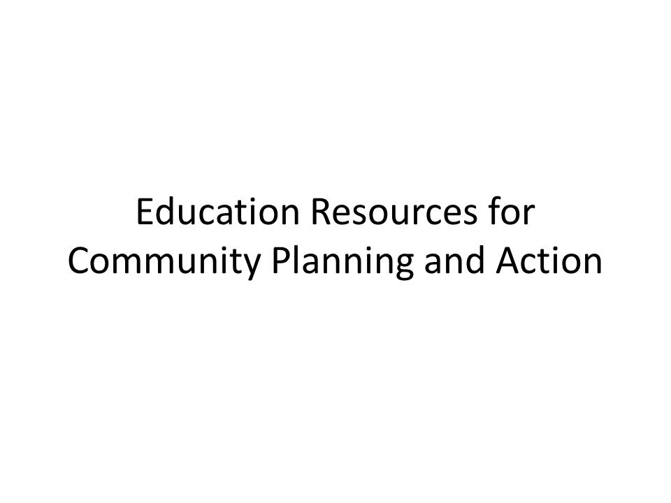 Education Resources for Community Planning and Action