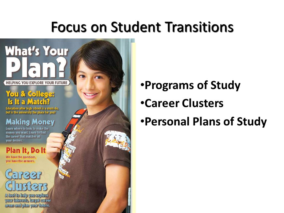 Focus on Student Transitions Programs of Study Career Clusters Personal Plans of Study