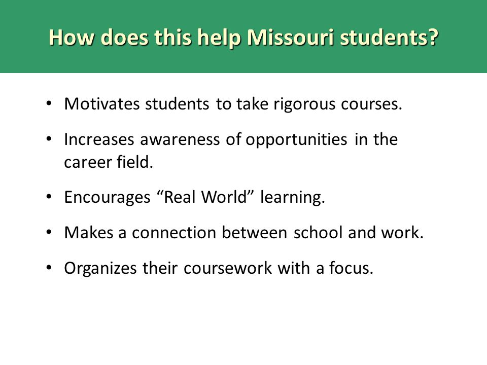 How does this help Missouri students. Motivates students to take rigorous courses.