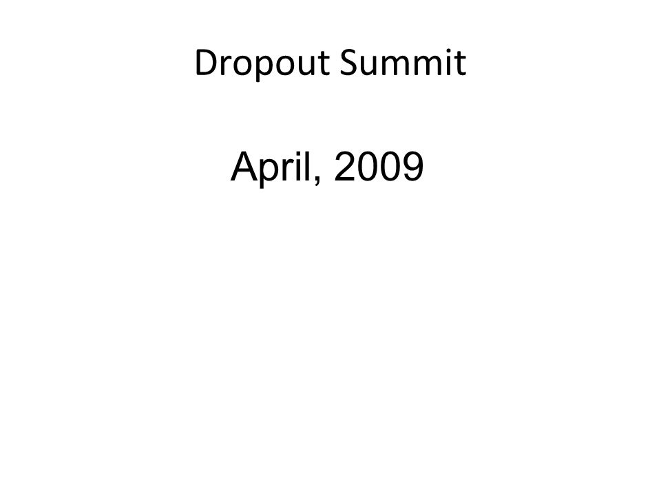 Dropout Summit April, 2009