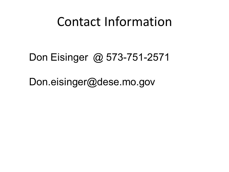 Contact Information Don Eisinger @ 573-751-2571 Don.eisinger@dese.mo.gov