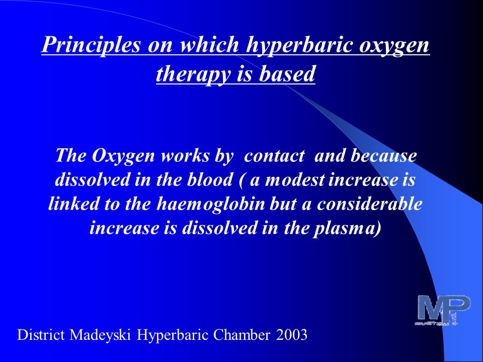 Principles on which hyperbaric oxygen therapy is based Remember that in the Hyperbaric Chamber the atmospheric pressure is increased while the partial pressure of the oxygen remains invariable District Madeyski Hyperbaric Chamber 2003