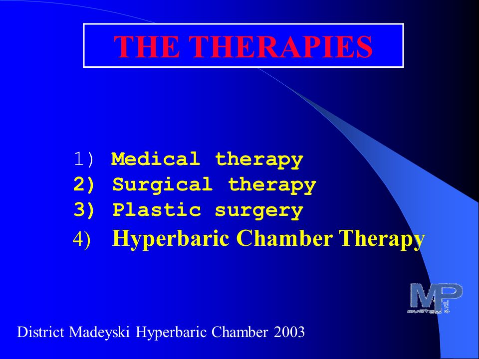 THE THERAPIES 1) Medical therapy 2) Surgical therapy 3) Plastic surgery 4) Hyperbaric Chamber Therapy District Madeyski Hyperbaric Chamber 2003