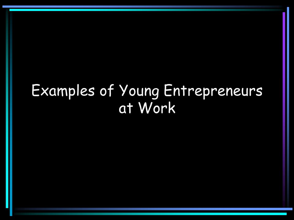 Examples of Young Entrepreneurs at Work