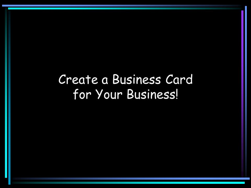 Create a Business Card for Your Business!