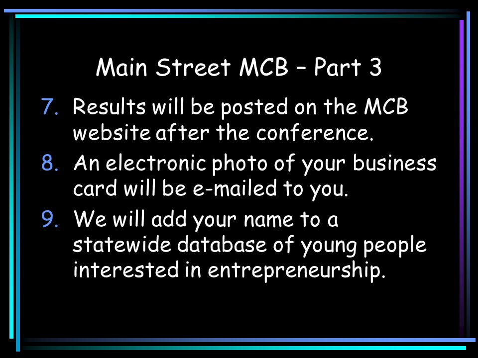 Main Street MCB – Part 3 7.Results will be posted on the MCB website after the conference. 8.An electronic photo of your business card will be e-maile