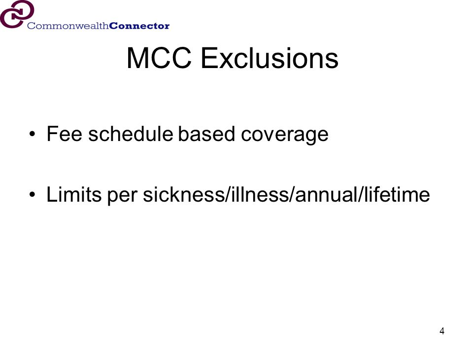 4 MCC Exclusions Fee schedule based coverage Limits per sickness/illness/annual/lifetime