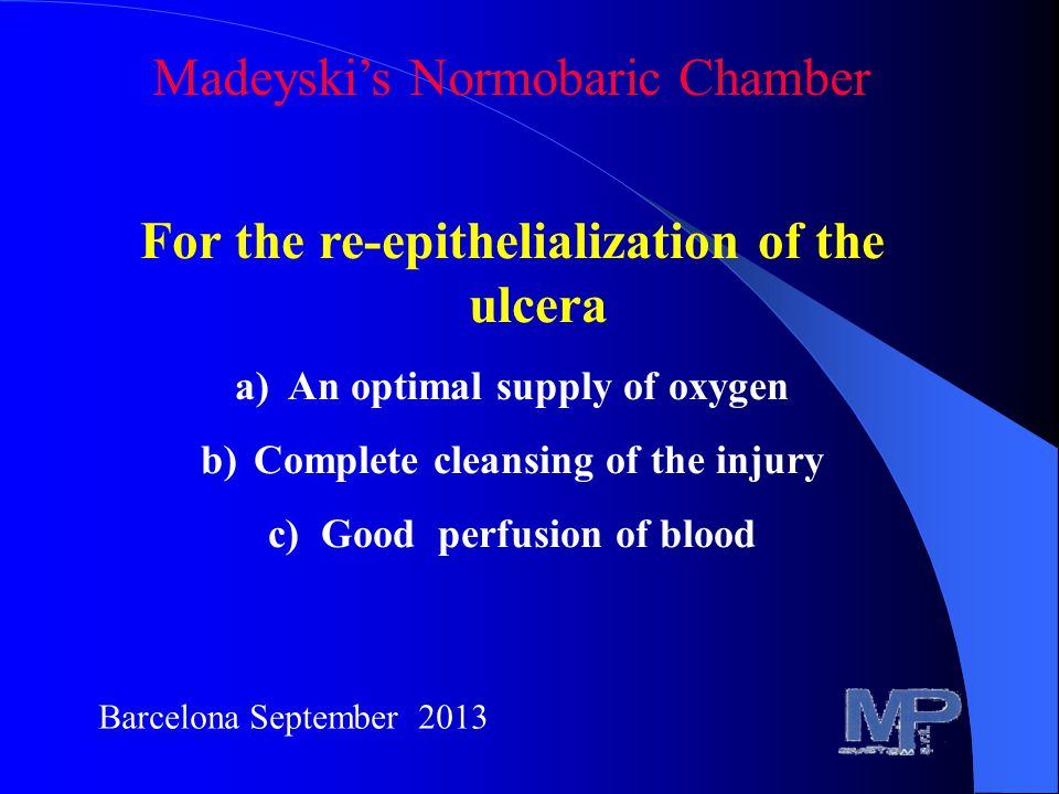 For the re-epithelialization of the ulcera a)An optimal supply of oxygen b)Complete cleansing of the injury c)Good perfusion of blood Barcelona September 2013 Madeyski's Normobaric Chamber