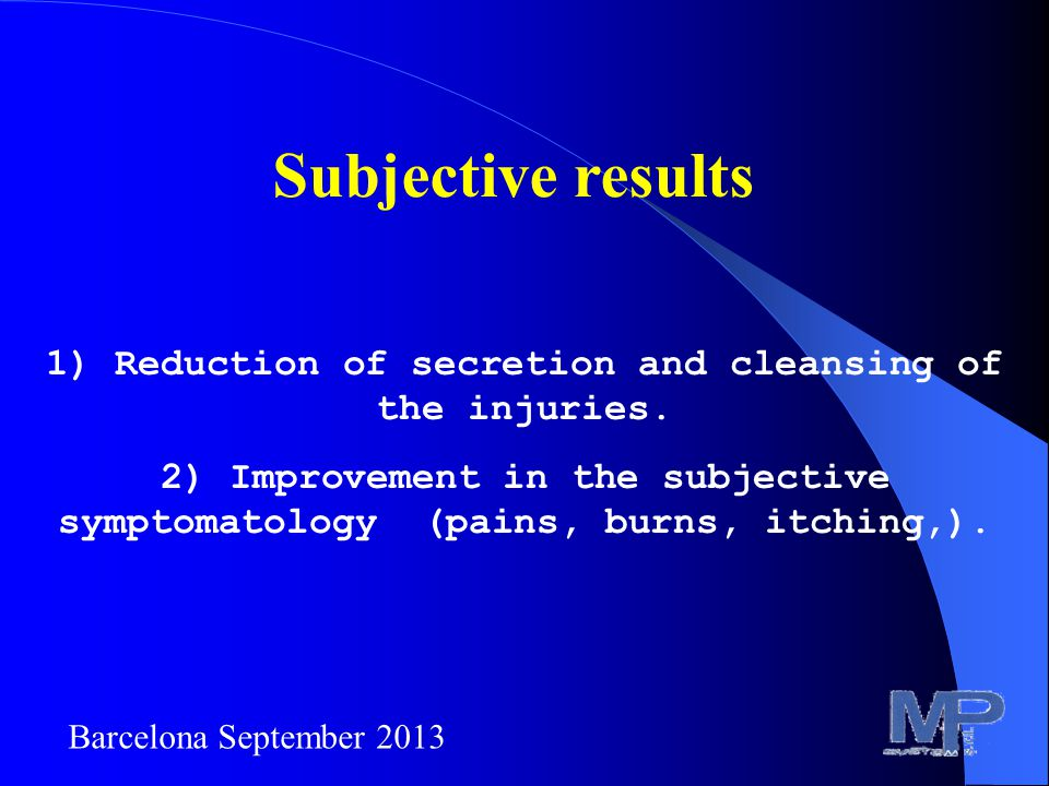Subjective results 1) Reduction of secretion and cleansing of the injuries.