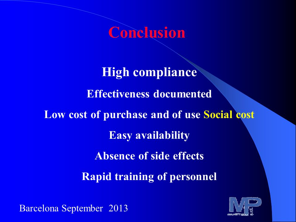 Conclusion High compliance Effectiveness documented Low cost of purchase and of use Social cost Easy availability Absence of side effects Rapid training of personnel Barcelona September 2013