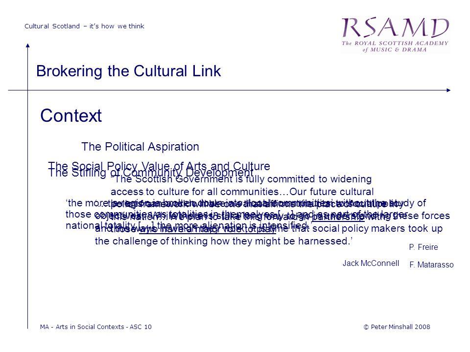 Cultural Scotland – it's how we think Brokering the Cultural Link © Peter Minshall 2008MA - Arts in Social Contexts - ASC 10 Context The Stifling of C