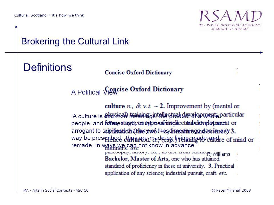 Cultural Scotland – it's how we think Brokering the Cultural Link © Peter Minshall 2008MA - Arts in Social Contexts - ASC 10 Definitions A Political V