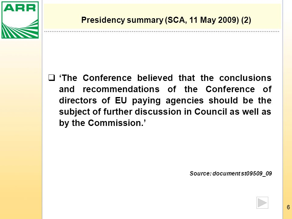 6  'The Conference believed that the conclusions and recommendations of the Conference of directors of EU paying agencies should be the subject of further discussion in Council as well as by the Commission.' Source: document st09509_09 Presidency summary (SCA, 11 May 2009) (2)