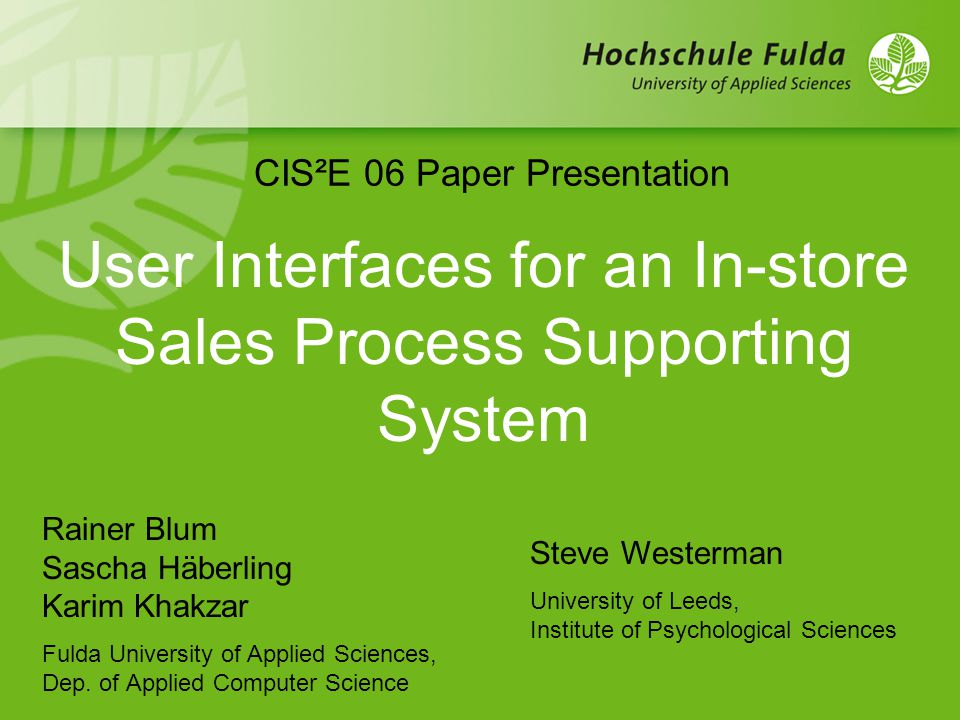 CIS²E 06: User Interfaces for an In-store Sales Process Supporting SystemPage 11 enriched shopping experience intuitive and easy interaction with large information spaces and VR scenes interdependent 3D interaction and business process support controversial attitudes towards highly realistic individual avatars integrate 3D naturally, without technically complex interaction devices Conclusions