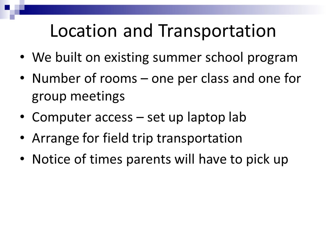 Location and Transportation We built on existing summer school program Number of rooms – one per class and one for group meetings Computer access – se