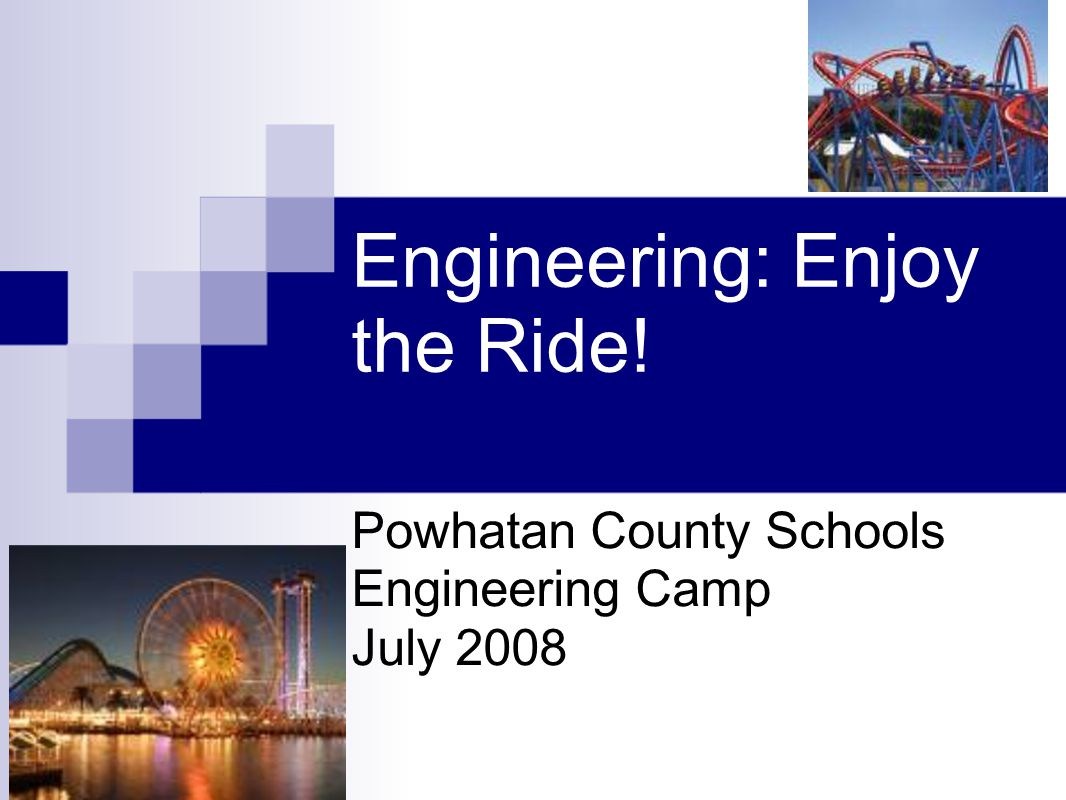 Engineering: Enjoy the Ride! Powhatan County Schools Engineering Camp July 2008