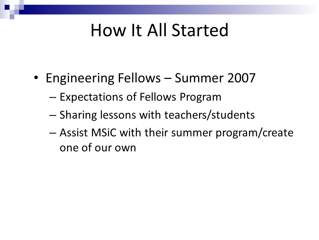 How It All Started Engineering Fellows – Summer 2007 – Expectations of Fellows Program – Sharing lessons with teachers/students – Assist MSiC with the
