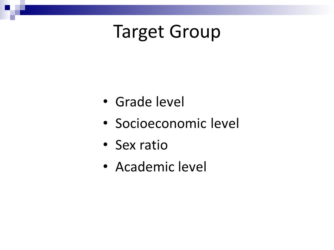 Target Group Grade level Socioeconomic level Sex ratio Academic level