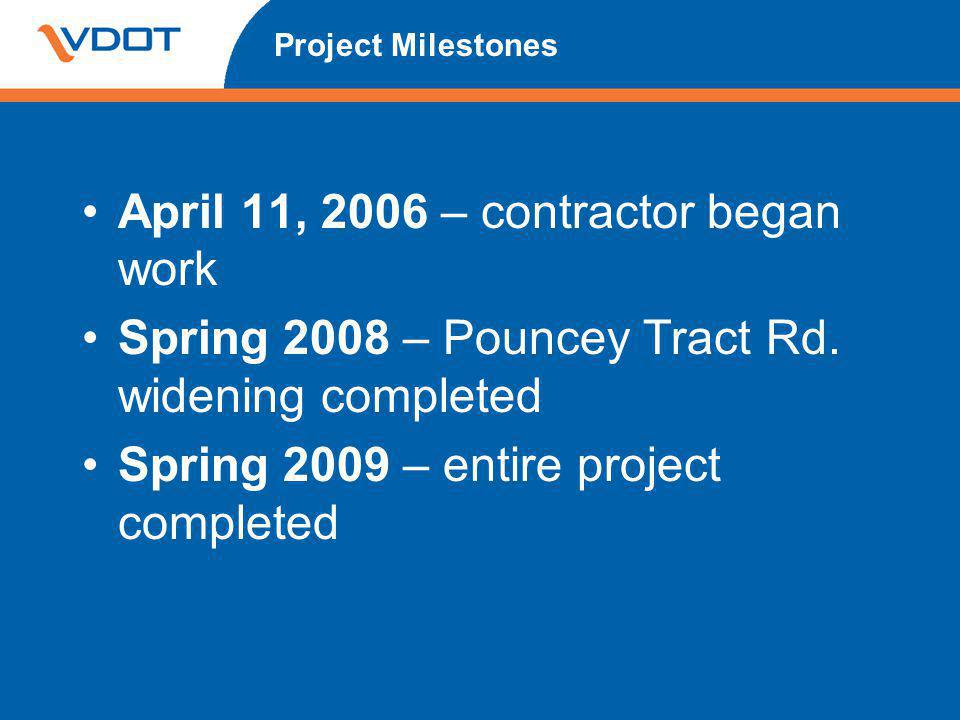 Project Milestones April 11, 2006 – contractor began work Spring 2008 – Pouncey Tract Rd. widening completed Spring 2009 – entire project completed