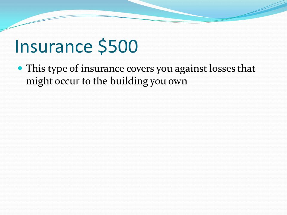 Insurance $400 This type of insurance will help pay for your funeral expenses and provide money for your dependents in the event of your death LIFE INSURANCE