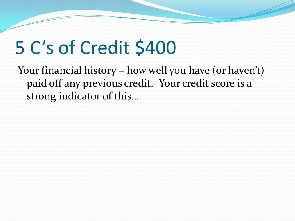 "5 C's of Credit $300 What you are given in exchange for the loan/credit. What the creditor can ""take back"" if you default on your loan. COLLATERAL"