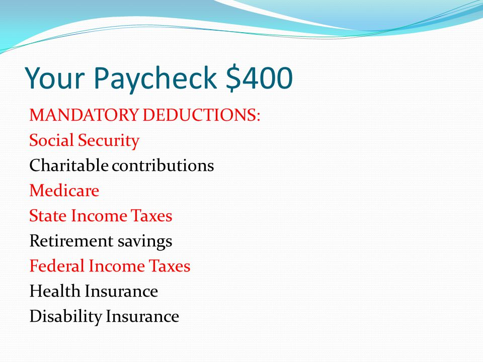 Your Paycheck $400 Which of the following deductions are MANDATORY? Social Security Charitable contributions Medicare State Income Taxes Retirement sa