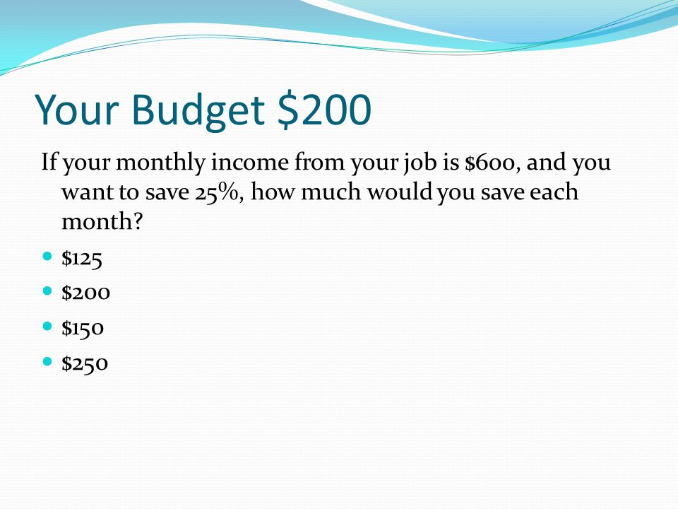 Your Budget $100 What is the first thing to consider when planning a budget? cash flow statement estimated expenses financial goals emergency fund