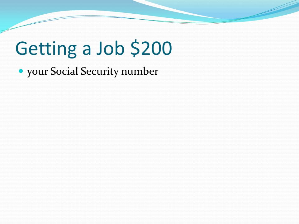 Getting a Job $200 Which of the following information do you not provide on a résumé? your Social Security number your contact information your curren