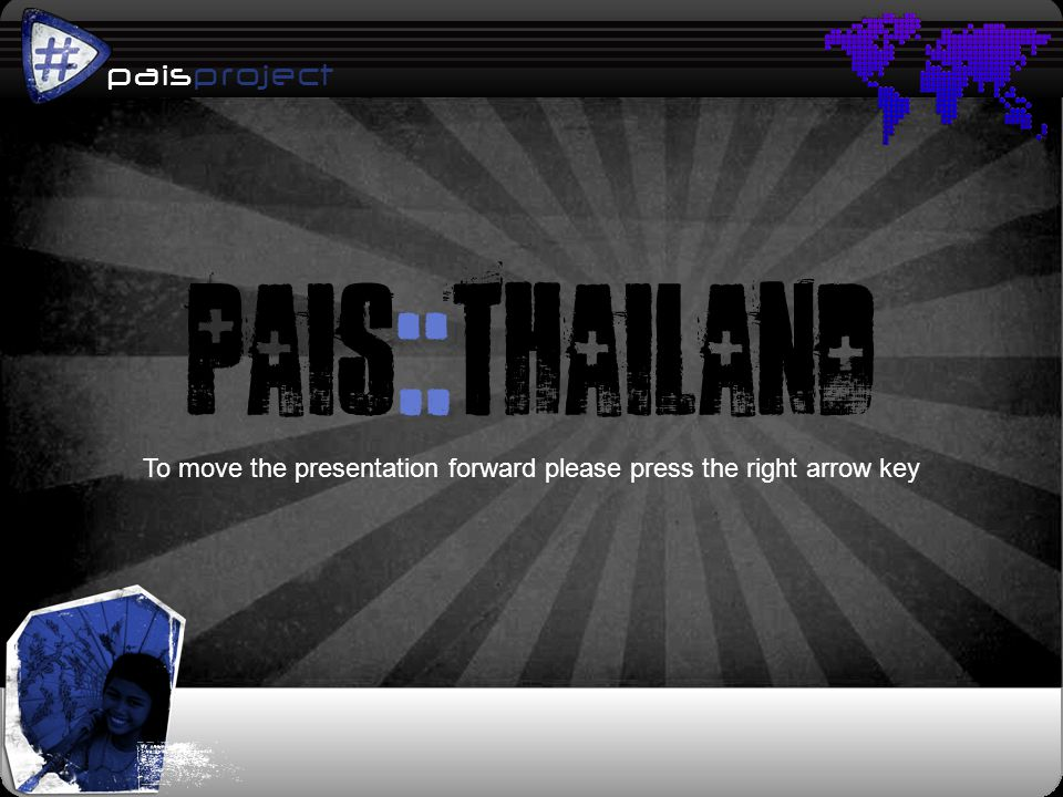 paisproject p pais::thailand To move the presentation forward please press the right arrow key