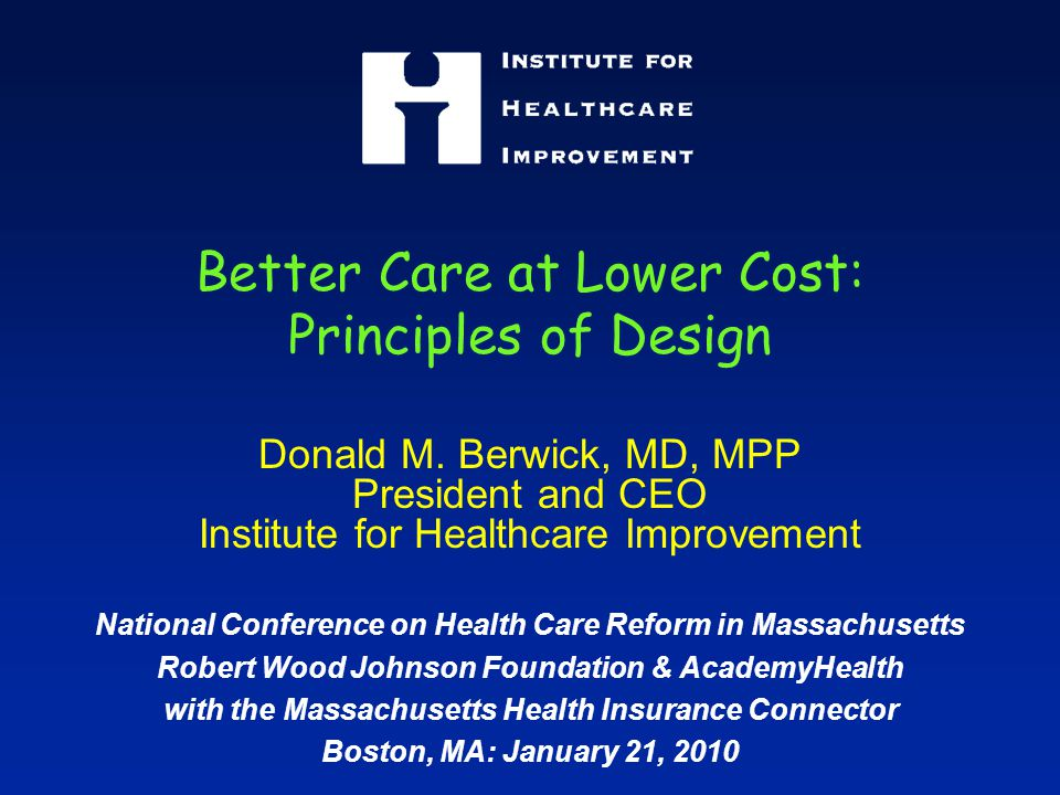 Better Care at Lower Cost: Principles of Design Donald M.
