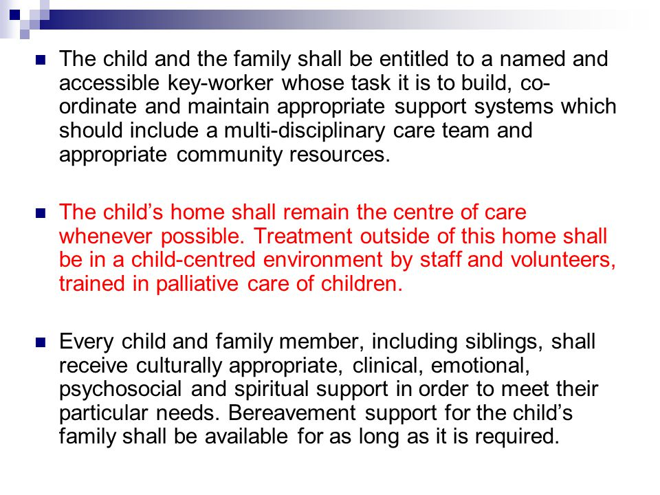 The child and the family shall be entitled to a named and accessible key-worker whose task it is to build, co- ordinate and maintain appropriate suppo