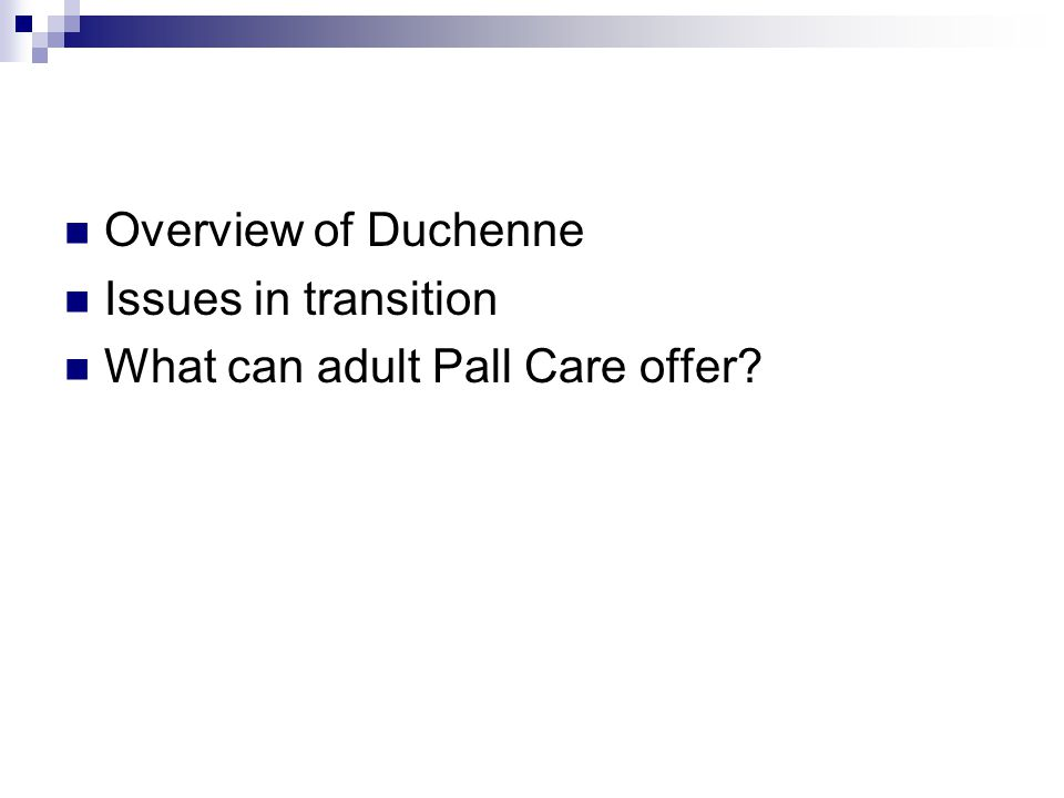 Overview of Duchenne Issues in transition What can adult Pall Care offer?