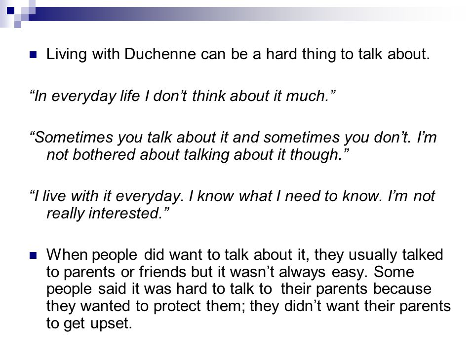 """Living with Duchenne can be a hard thing to talk about. """"In everyday life I don't think about it much."""" """"Sometimes you talk about it and sometimes you"""