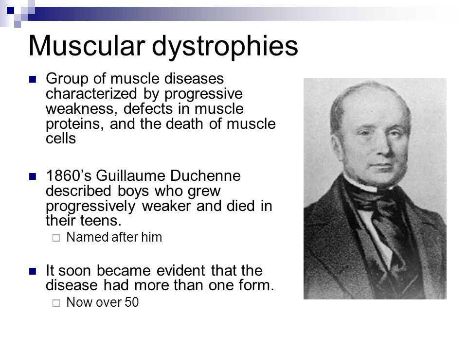 Muscular dystrophies Group of muscle diseases characterized by progressive weakness, defects in muscle proteins, and the death of muscle cells 1860's