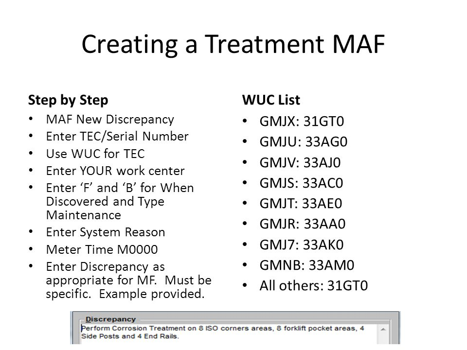 Creating a Treatment MAF Step by Step MAF New Discrepancy Enter TEC/Serial Number Use WUC for TEC Enter YOUR work center Enter 'F' and 'B' for When Di
