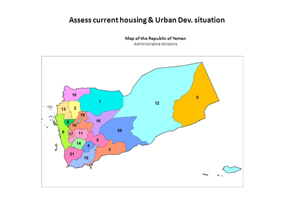 Assess current housing & Urban Dev. situation Map of the Republic of Yemen Administrative divisions