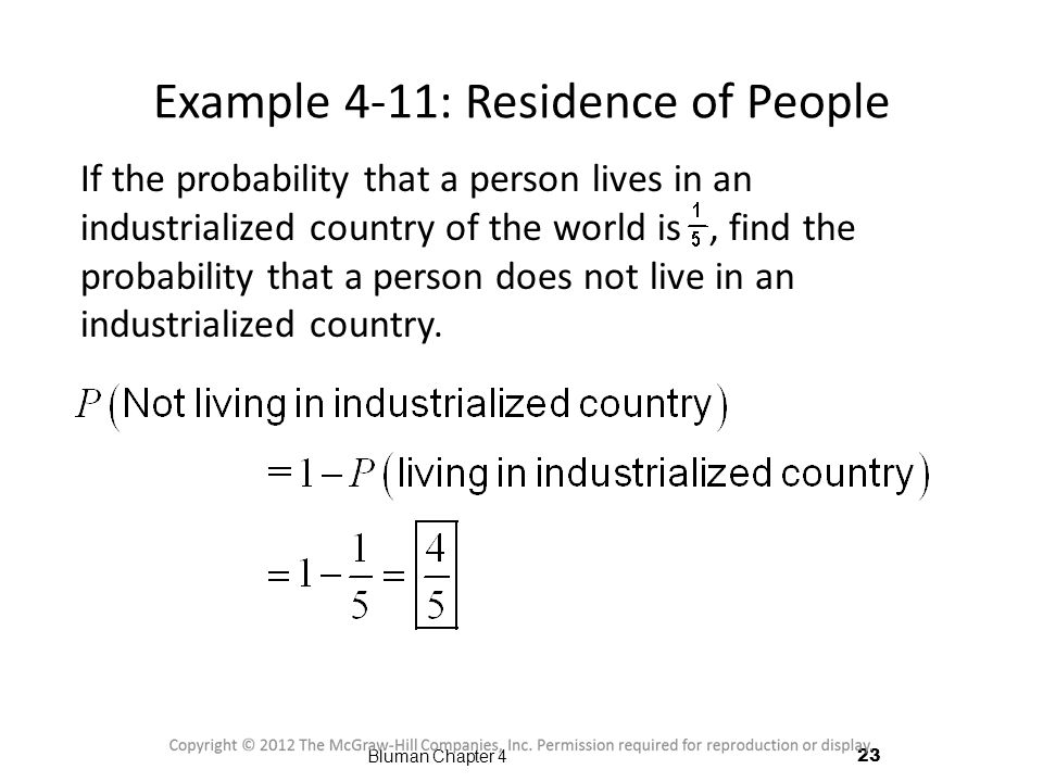 Example 4-11: Residence of People If the probability that a person lives in an industrialized country of the world is, find the probability that a per