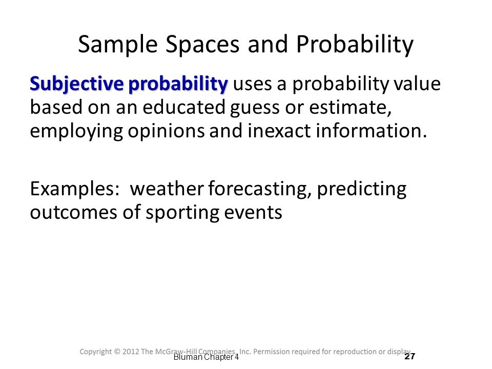 Sample Spaces and Probability Subjective probability Subjective probability uses a probability value based on an educated guess or estimate, employing