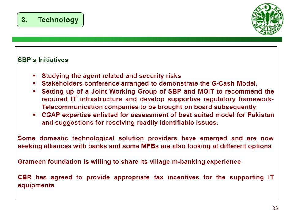 33 SBP's Initiatives  Studying the agent related and security risks  Stakeholders conference arranged to demonstrate the G-Cash Model,  Setting up