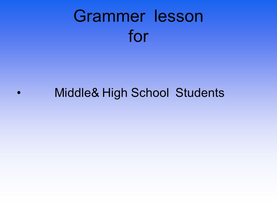 Grammer lesson for Middle& High School Students