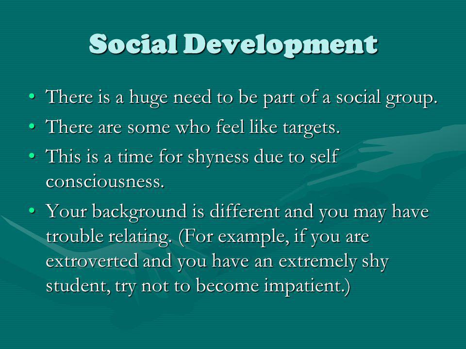 Social Development There is a huge need to be part of a social group.There is a huge need to be part of a social group. There are some who feel like t