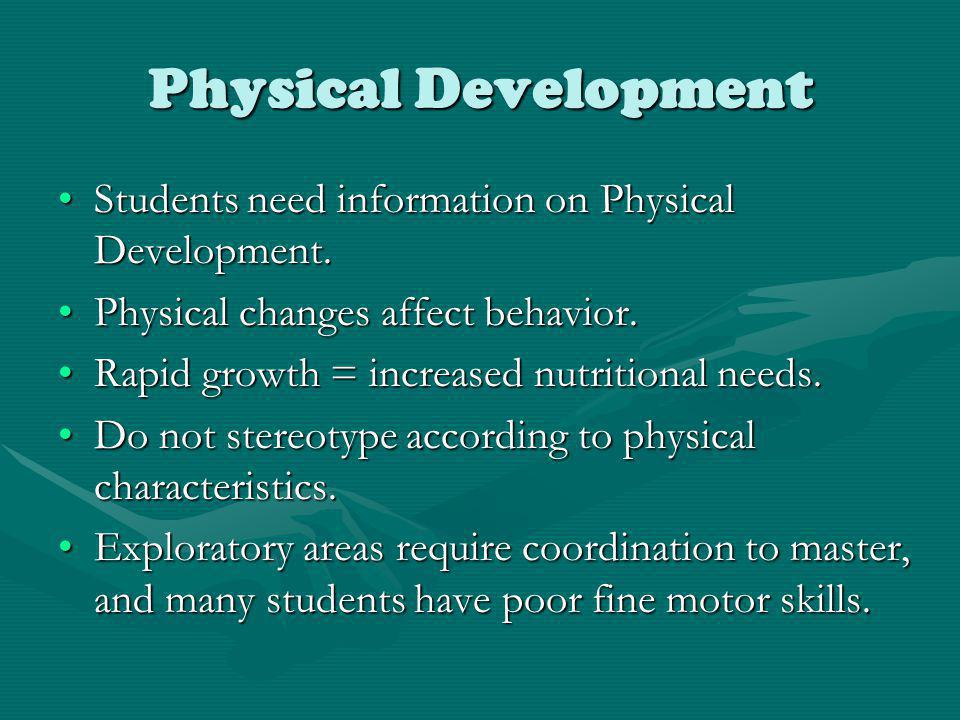 Physical Development Students need information on Physical Development.Students need information on Physical Development. Physical changes affect beha